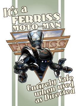 It's A Ferriss Moto-Man!