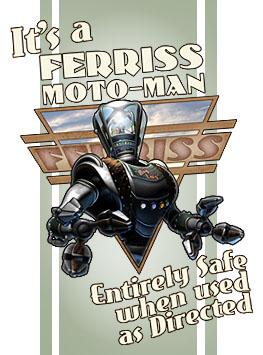 It's A Ferriss Moto-Man!