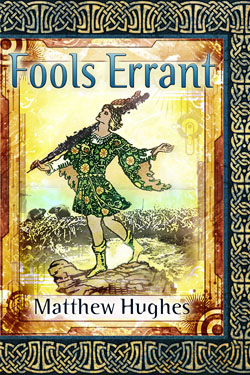Fools Errant by Matthew Hughes