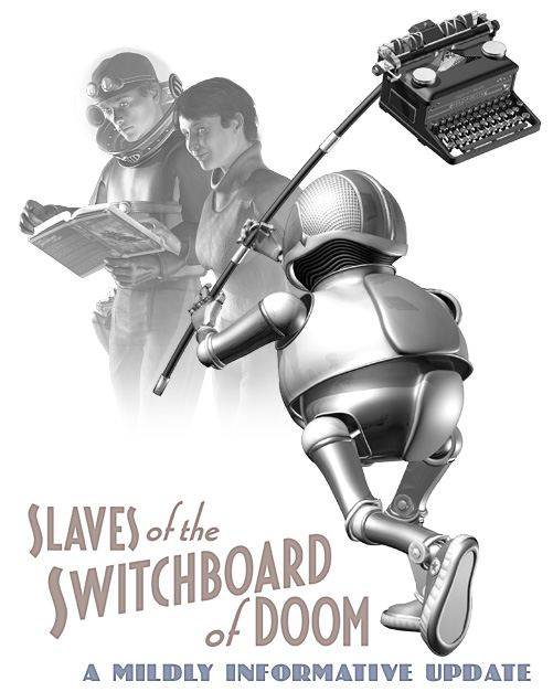 Slaves of the Switchboard of Doom update