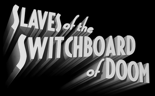 Slaves of the Switchboard of Doom:  3d Serial Title